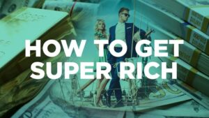How to get super rich