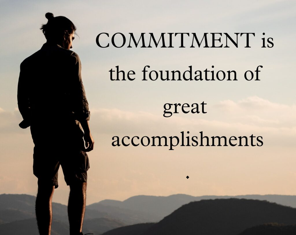 How to stick to and achieve what we commit to ourselves and to others? 1