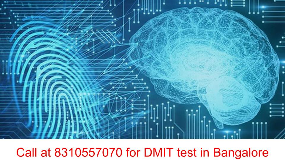 DMIT test in Bangalore or DMIT Bangalore or DMIT in Bangalore or DMIT test cost in Bangalore or DMIT test Bangalore